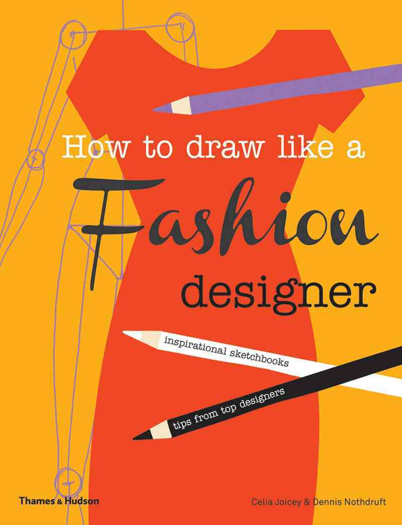 How to Draw Like a Fashion Designer By Joicey, Celia/ Nothdruft, Dennis